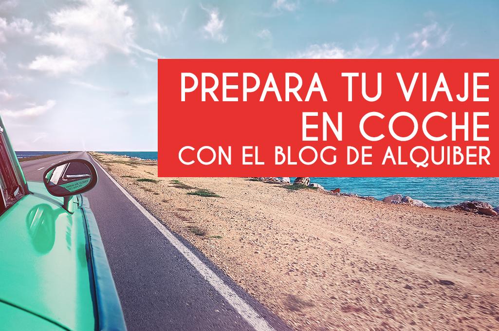 Prepara tu viaje en coche con el blog de Alquiber
