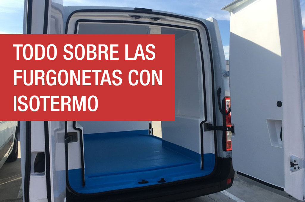 Todo sobre las furgonetas con Isotermo