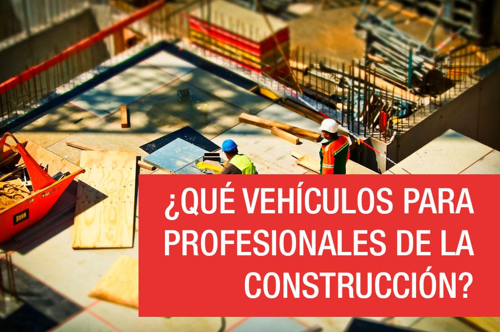 ¿Qué vehículos para profesionales de la construcción?