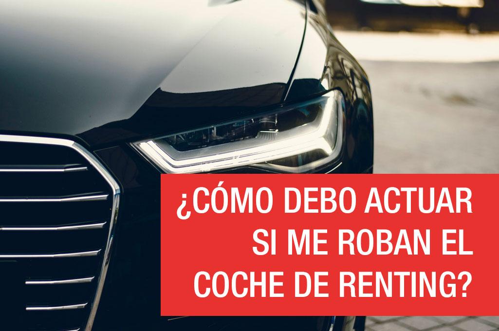 ¿Cómo debo actuar si me roban el coche de renting?